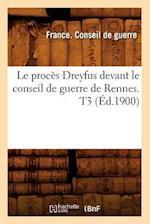 Le Proces Dreyfus Devant Le Conseil de Guerre de Rennes. T3 (Ed.1900) af France