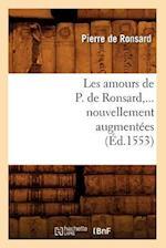 Les Amours de P. de Ronsard, Nouvellement Augmentees (Ed.1553) af Pierre De Ronsard