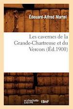 Les Cavernes de la Grande-Chartreuse Et Du Vercors (Ed.1900) af Edouard Alfred Martel, Edouard-Alfred Martel