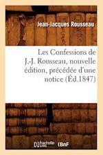 Les Confessions de J.-J. Rousseau, Nouvelle Edition, Precedee D'Une Notice (Ed.1847) (Litterature)