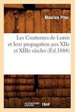 Les Coutumes de Lorris Et Leur Propagation Aux Xiie Et Xiiie Siecles, (Ed.1884) af Prou M., Maurice Prou