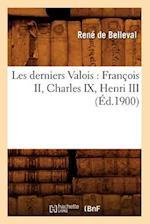 Les Derniers Valois af Rene De Belleval, De Belleval R.
