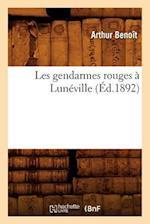 Les Gendarmes Rouges a Luneville (Ed.1892) af Benoit a., Arthur Benoit