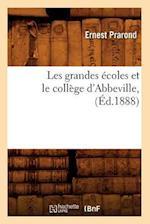 Les Grandes Ecoles Et Le College D'Abbeville, (Ed.1888) af Prarond E., Ernest Prarond