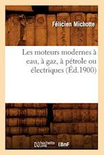 Les Moteurs Modernes a Eau, a Gaz, a Petrole Ou Electriques (Ed.1900) af Michotte F., Felicien Michotte
