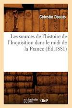 Les Sources de L'Histoire de L'Inquisition Dans Le MIDI de la France, (Ed.1881) af Celestin Douais, Douais C.