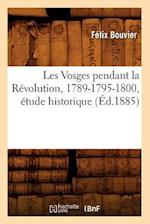 Les Vosges Pendant La Revolution, 1789-1795-1800, Etude Historique (Ed.1885) af Felix Bouvier, Bouvier F.