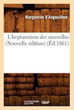 L'Heptameron Des Nouvelles (Nouvelle Edition) (Ed.1861) af Marguerite D'Angouleme, Marguerite D' Angouleme