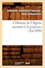 L'Histoire de L'Algerie Racontee a la Jeunesse, (Ed.1848) af Drohojowska a. J. F. a., Antoinette-Josephine-Franco Drohojowska