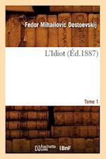 L'Idiot. Tome 1 (Ed.1887) af Fedor Michajlovic Dostoevskij, Fyodor Mikhailovich Dostoevsky