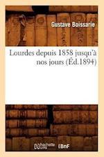 Lourdes Depuis 1858 Jusqu'a Nos Jours (Ed.1894) af Gustave Boissarie, Boissarie G.