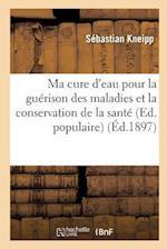 Ma Cure D'Eau Pour La Guerison Des Maladies Et La Conservation de la Sante (Ed. Populaire) (Ed.1897) (Science S)