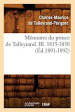 Memoires Du Prince de Talleyrand. III. 1815-1830 (Ed.1891-1892) af Charles-Maurice De Talleyrand-Perigord, De Talleyrand Perigord C.