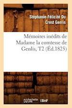 Memoires Inedits de Madame La Comtesse de Genlis, T2 (Ed.1825) af Stephanie-Felicite Du Crest Genlis, Stephanie-Felicite Du Crest Genlis, Genlis S. F.