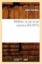 Molière, Sa Vie Et Ses Oeuvres (Éd.1873)