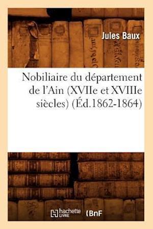 Nobiliaire Du Departement de l'Ain (Xviie Et Xviiie Siecles) (Ed.1862-1864)