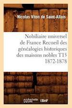 Nobiliaire Universel de France Recueil Des Genealogies Historiques Des Maisons Nobles T15 1872-1878 af Viton De Saint Allais N., Nicolas Viton De Saint-Allais, Nicolas Viton De Saint-Allais