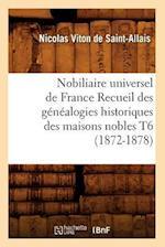 Nobiliaire Universel de France Recueil Des Genealogies Historiques Des Maisons Nobles T6 (1872-1878) af Viton De Saint Allais N., Nicolas Viton De Saint-Allais, Nicolas Viton De Saint-Allais