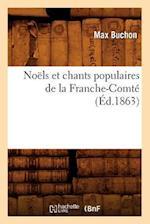 Noels Et Chants Populaires de la Franche-Comte (Ed.1863) af Buchon M., Max Buchon