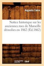 Notice Historique Sur Les Anciennes Rues de Marseille Demolies En 1862 (Ed.1862) af Fabre a., Augustin Fabre