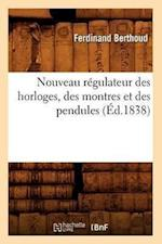 Nouveau Regulateur Des Horloges, Des Montres Et Des Pendules (Ed.1838) af Ferdinand Berthoud