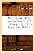 Nouvelle Methode Pour Apprendre Facilement, Et En Peu de Temps La Langue Latine (A0/00d.1644) af Lancelot C., Claude Lancelot