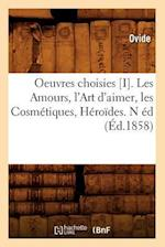 Oeuvres Choisies [I]. Les Amours, L'Art D'Aimer, Les Cosmetiques, Heroides. N Ed af Ovide
