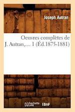 Oeuvres Completes de J. Autran. Tome 1 (Ed.1875-1881) af Autran J., Joseph Antoine Autran