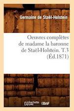 Oeuvres Completes de Madame La Baronne de Stael-Holstein. T.3 (Ed.1871) af Germaine De Stael-Holstein
