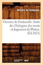 Oeuvres de Fontenelle. Suite Des Dialogues Des Morts Et Jugement de Pluton. (Ed.1825) (Litterature)