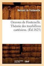 Oeuvres de Fontenelle. Theorie Des Tourbillons Cartesiens. (Ed.1825) (Litterature)