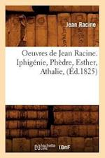Oeuvres de Jean Racine. Iphigenie, Phedre, Esther, Athalie, (Ed.1825) (Litterature)