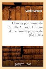 Oeuvres Posthumes de Camille Arnaud., Histoire D'Une Famille Provenaale (A0/00d.1884) af Camille Arnaud, Arnaud C.