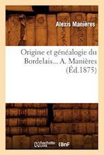 Origine Et Genealogie Du Bordelais... A. Manieres (Ed.1875) af Manieres a., Alexis Manieres