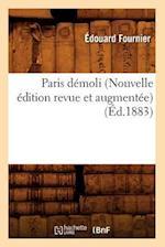 Paris Demoli (Nouvelle Edition Revue Et Augmentee) (Ed.1883) af Edouard Fournier