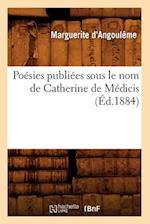 Poesies Publiees Sous Le Nom de Catherine de Medicis (Ed.1884) af Marguerite D'Angouleme