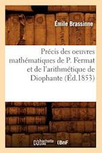 Precis Des Oeuvres Mathematiques de P. Fermat Et de L'Arithmetique de Diophante (Ed.1853) af Brassinne E., Emile Brassinne