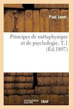 Principes de Metaphysique Et de Psychologie. T.1 (Ed.1897) af Paul Janet