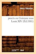 Proces En Guienne Sous Louis XIV (Ed.1881) af Henry Ribadieu, Ribadieu H.