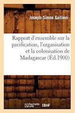 Rapport D'Ensemble Sur La Pacification, L'Organisation Et La Colonisation de Madagascar (A0/00d.1900) af Joseph Simon Gallieni, Joseph-Simon Gallieni