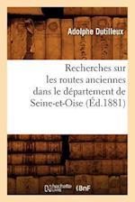 Recherches Sur Les Routes Anciennes Dans Le Departement de Seine-Et-Oise (Ed.1881) af Dutilleux a., Adolphe Dutilleux