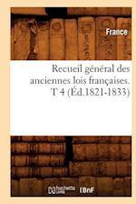 Recueil General Des Anciennes Lois Francaises. T 4 (Ed.1821-1833)