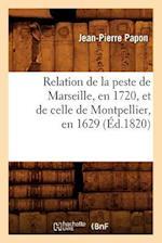 Relation de la Peste de Marseille, En 1720, Et de Celle de Montpellier, En 1629; (Ed.1820) af Papon J. P., Jean-Pierre Papon