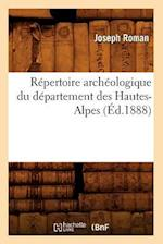 Repertoire Archeologique Du Departement Des Hautes-Alpes (Ed.1888) af Joseph Roman