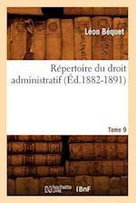 Repertoire Du Droit Administratif. Tome 9 (Ed.1882-1891) af Leon Bequet, Bequet L.