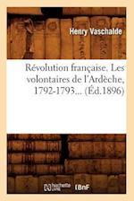Revolution Francaise. Les Volontaires de L'Ardeche, 1792-1793 (Ed.1896) af Henry Vaschalde, Vaschalde H.
