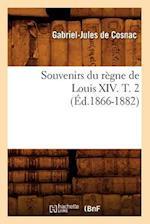 Souvenirs Du Regne de Louis XIV. T. 2 (Ed.1866-1882) af De Cosnac G. J., Gabriel-Jules De Cosnac