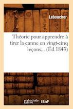 Theorie Pour Apprendre a Tirer La Canne En Vingt-Cinq Lecons (Ed.1843) af Leboucher