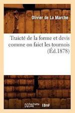 Traicte de la Forme Et Devis Comme on Faict Les Tournois (Ed.1878) af Olivier De La Marche, De La Marche O.