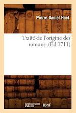 Traite de L'Origine Des Romans . (Ed.1711) af Pierre-Daniel Huet, Huet P. D.